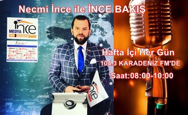 Necmi İnce İle İNCE BAKIŞ Karadeniz FM'de!
