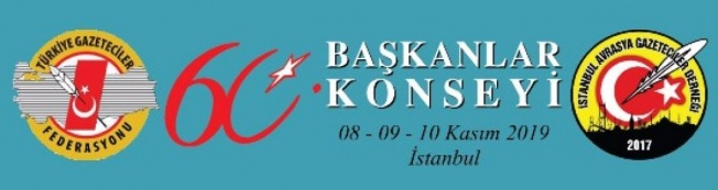 TÜRKİYE GAZETECİLER FEDERASYONU 60. BAŞKANLAR KONSEYİ 8-10 KASIM TARİHLERİNDE İSTANBUL'DA TOPLANACAK