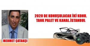 2020 DE KONUŞULACAK İKİ KONU. TANK PALET VE KANAL.İSTANBUL