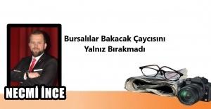 Necmi İnce yazdı: Bursalılar Bakacak Çaycısını Yalnız Bırakmadı