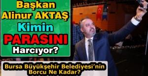Başkan Alinur Aktaş Kimin Parasını Harcıyor?