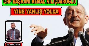 Necmi İnce: CHP Genel Başkanı Kılıçdaroğlu Yanlış Yolda