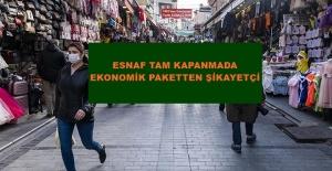 ESNAF TAM KAPANMADA AÇIKLANAN EKONOMİK PAKETTEN ŞİKAYETÇİ
