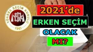 2021'de erken seçim olacak mı?
